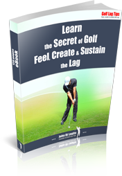 Learn the Secret of Golf. Feel, Create & Sustain the Lag